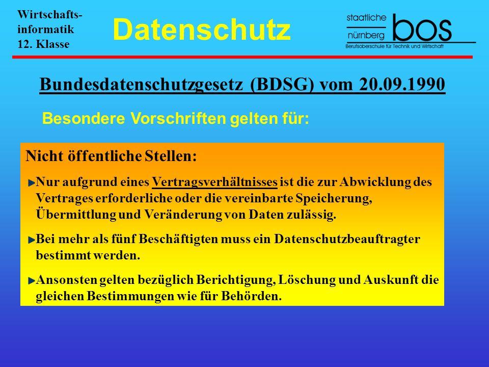 Bundesdatenschutzgesetz (BDSG) vom 20.09.1990 Besondere Vorschriften gelten für: Nicht öffentliche Stellen: Nur aufgrund eines Vertragsverhältnisses i