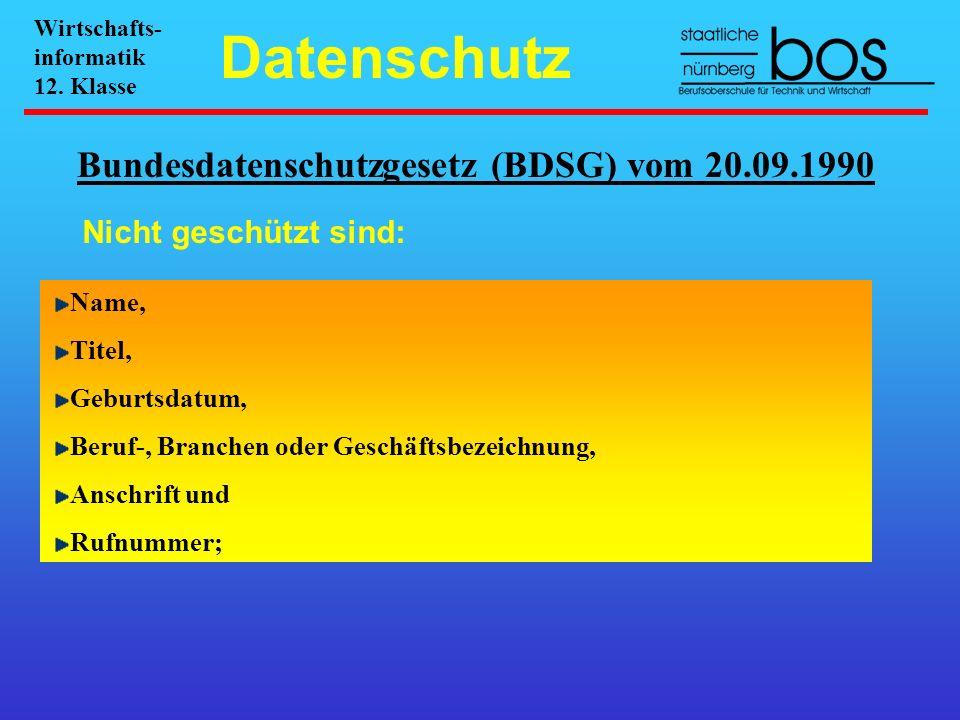 Bundesdatenschutzgesetz (BDSG) vom 20.09.1990 Nicht geschützt sind: Name, Titel, Geburtsdatum, Beruf-, Branchen oder Geschäftsbezeichnung, Anschrift u