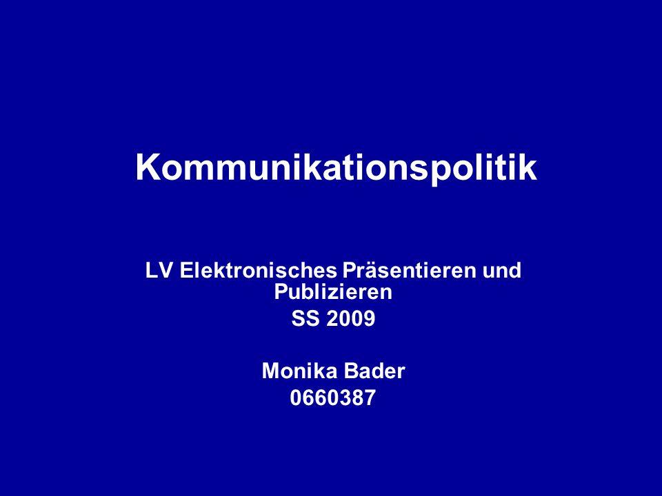 Kommunikationspolitik LV Elektronisches Präsentieren und Publizieren SS 2009 Monika Bader 0660387