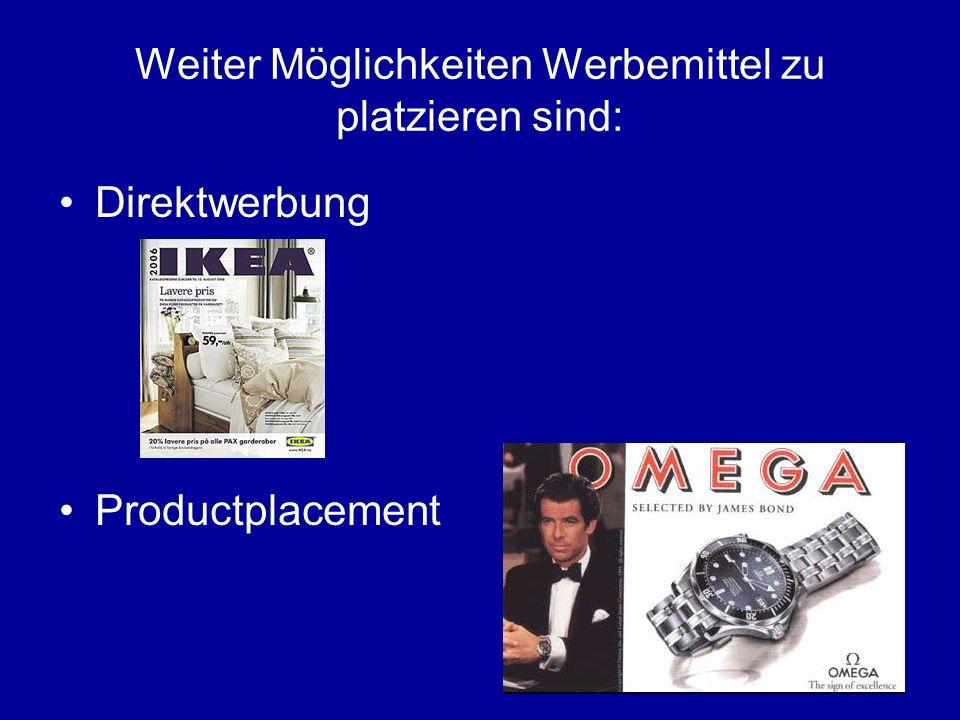 Weiter Möglichkeiten Werbemittel zu platzieren sind: Direktwerbung Productplacement