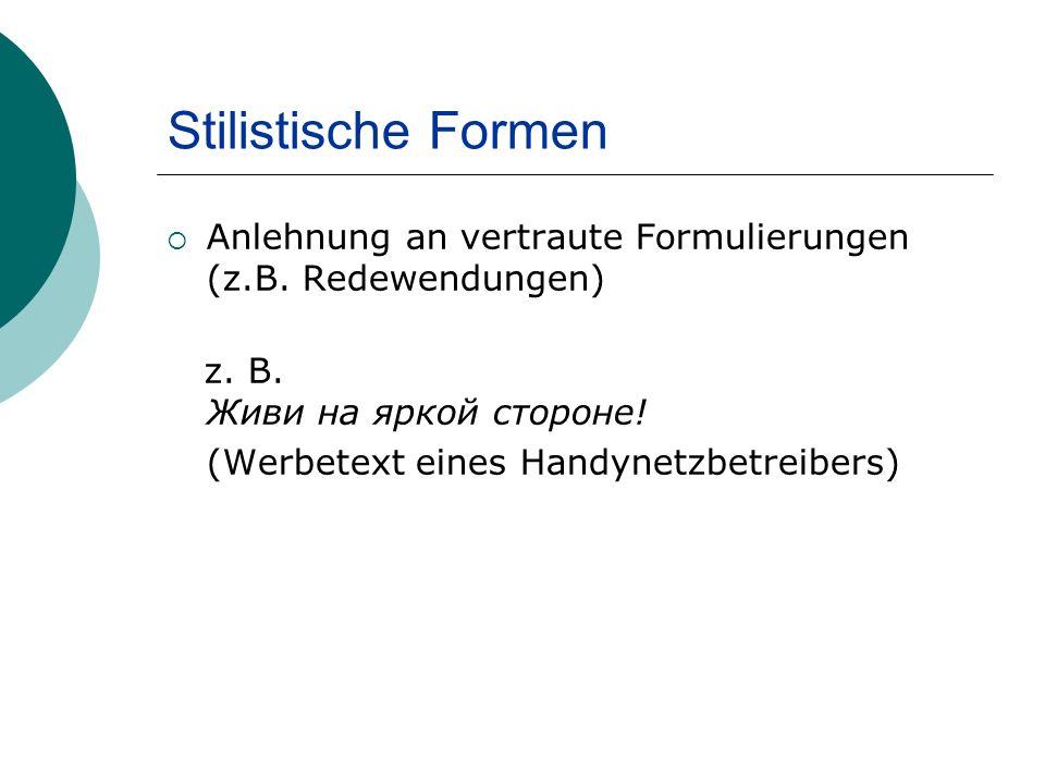 Stilistische Formen Anlehnung an vertraute Formulierungen (z.B.