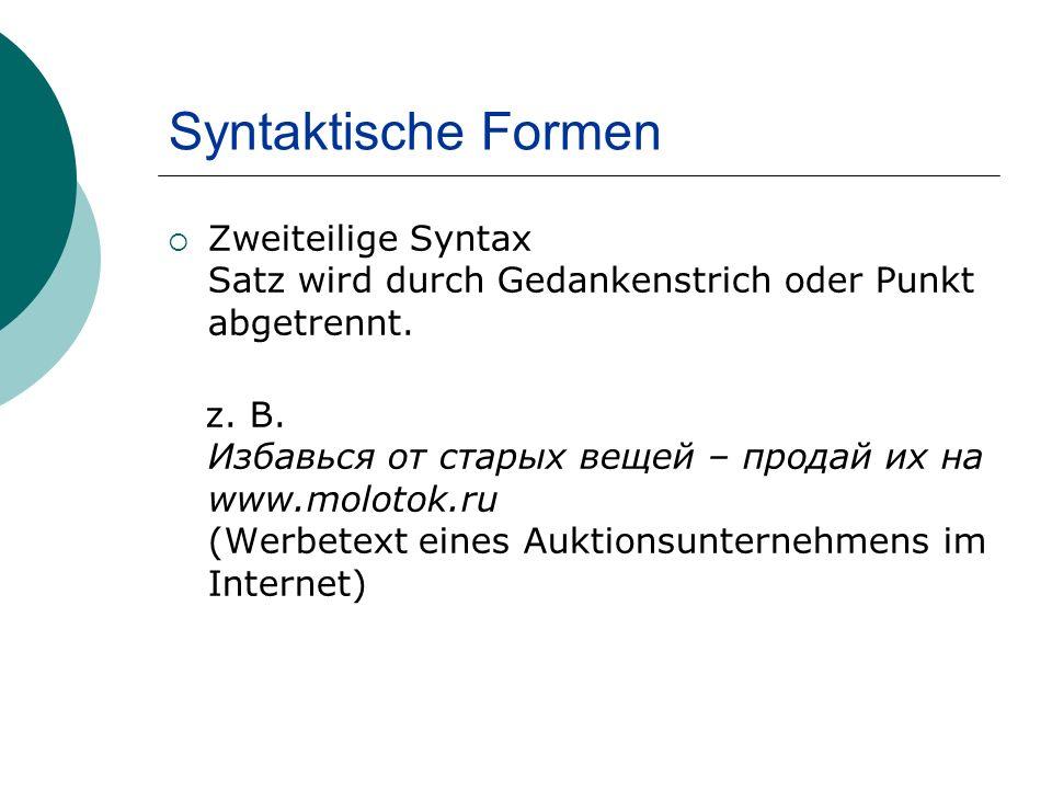 Syntaktische Formen Zweiteilige Syntax Satz wird durch Gedankenstrich oder Punkt abgetrennt.