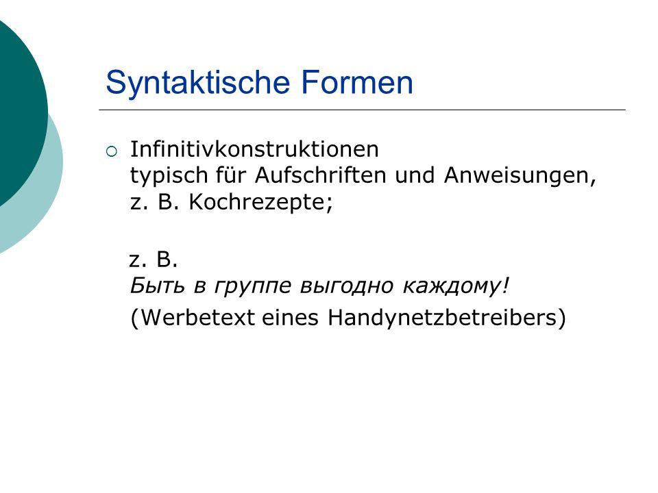 Syntaktische Formen Infinitivkonstruktionen typisch für Aufschriften und Anweisungen, z.