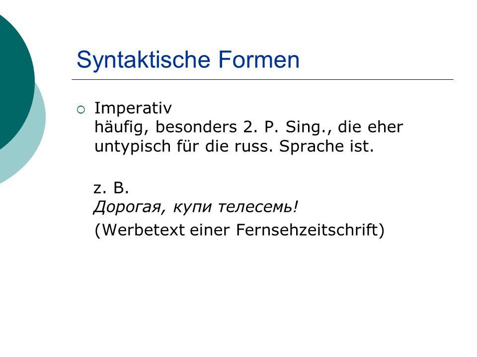Syntaktische Formen Imperativ häufig, besonders 2.