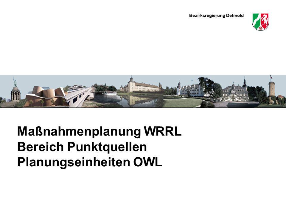 Bezirksregierung Detmold Hier könnte ein schmales Bild eingefügt werden Maßnahmenplanung WRRL Bereich Punktquellen Planungseinheiten OWL