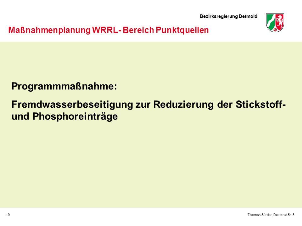 Bezirksregierung Detmold 19Thomas Sürder, Dezernat 54.8 Maßnahmenplanung WRRL- Bereich Punktquellen Programmmaßnahme: Fremdwasserbeseitigung zur Reduz