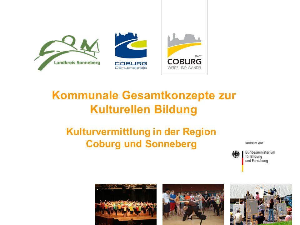 1 Kommunale Gesamtkonzepte zur Kulturellen Bildung Kulturvermittlung in der Region Coburg und Sonneberg