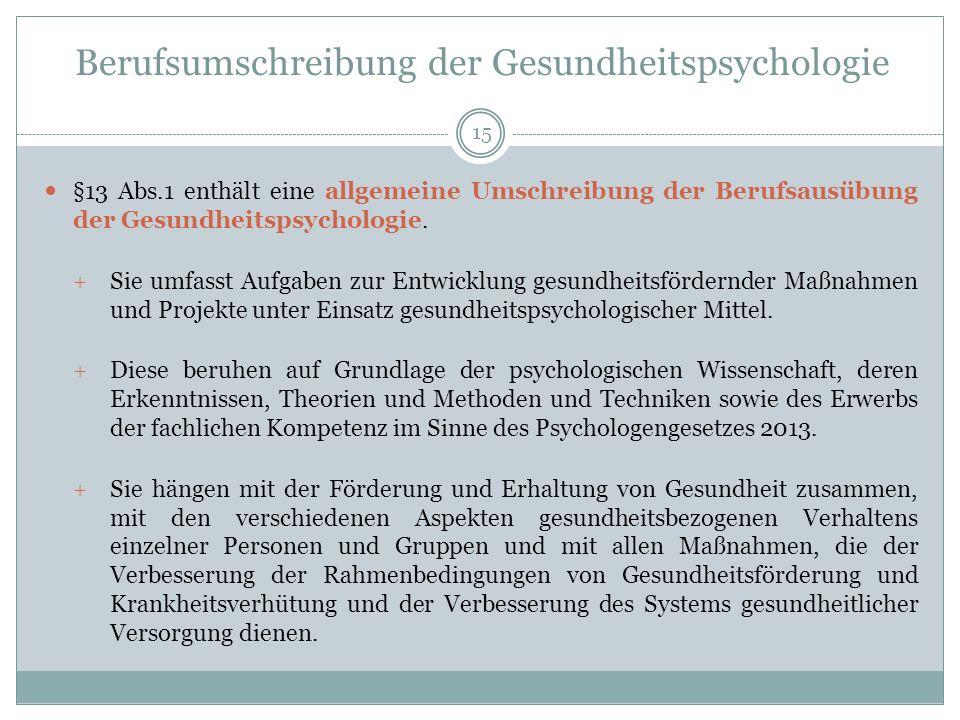 Berufsumschreibung der Gesundheitspsychologie §13 Abs.1 enthält eine allgemeine Umschreibung der Berufsausübung der Gesundheitspsychologie.