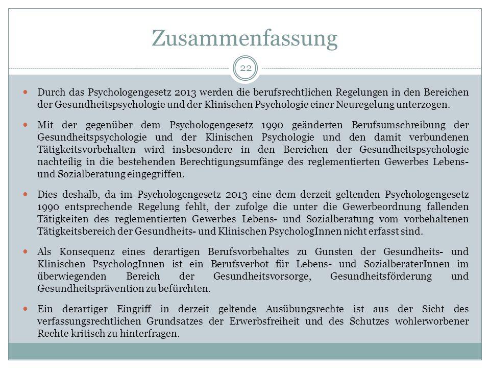 Zusammenfassung 22 Durch das Psychologengesetz 2013 werden die berufsrechtlichen Regelungen in den Bereichen der Gesundheitspsychologie und der Klinischen Psychologie einer Neuregelung unterzogen.