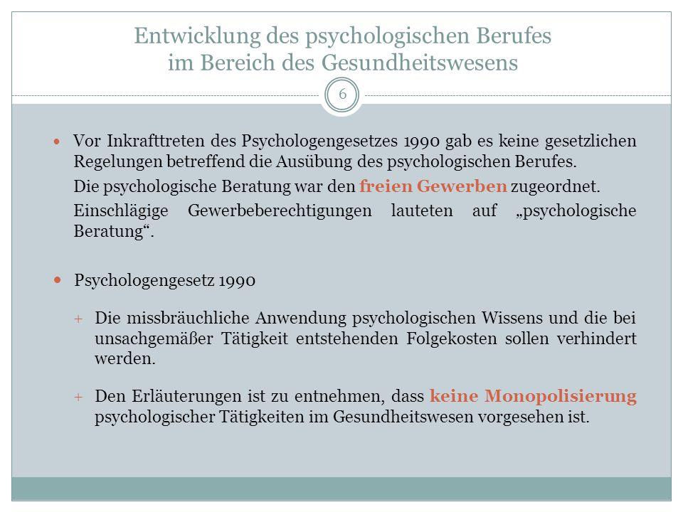 Entwicklung des psychologischen Berufes im Bereich des Gesundheitswesens Vor Inkrafttreten des Psychologengesetzes 1990 gab es keine gesetzlichen Regelungen betreffend die Ausübung des psychologischen Berufes.