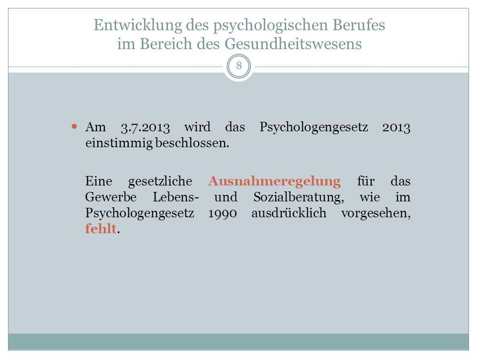 Entwicklung des psychologischen Berufes im Bereich des Gesundheitswesens Am 3.7.2013 wird das Psychologengesetz 2013 einstimmig beschlossen.