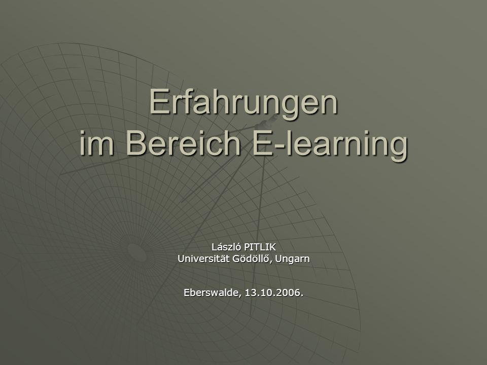 Erfahrungen im Bereich E-learning László PITLIK Universität Gödöllő, Ungarn Eberswalde, 13.10.2006.