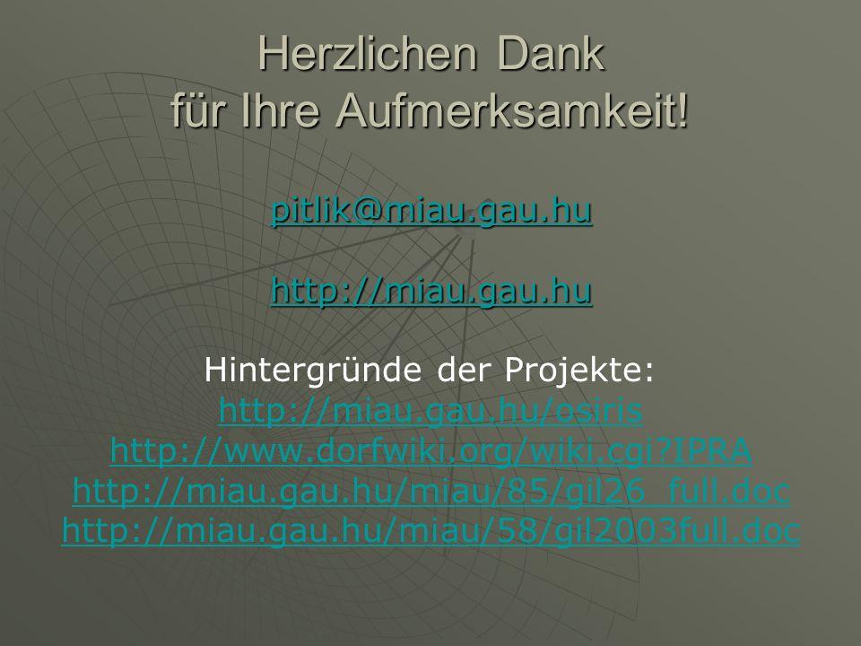 Herzlichen Dank für Ihre Aufmerksamkeit! pitlik@miau.gau.hu http://miau.gau.hu Hintergründe der Projekte: http://miau.gau.hu/osiris http://www.dorfwik