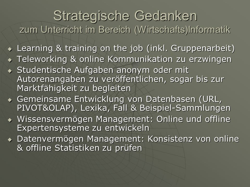 Strategische Gedanken zum Unterricht im Bereich (Wirtschafts)Informatik Learning & training on the job (inkl. Gruppenarbeit) Learning & training on th