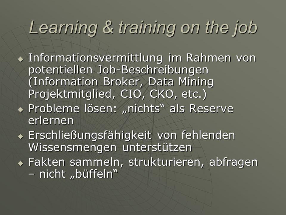 Learning & training on the job Informationsvermittlung im Rahmen von potentiellen Job-Beschreibungen (Information Broker, Data Mining Projektmitglied,