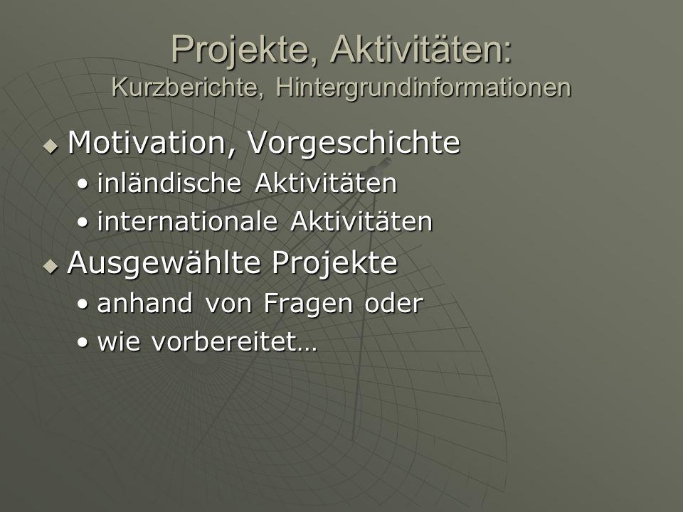 Projekte, Aktivitäten: Kurzberichte, Hintergrundinformationen Motivation, Vorgeschichte Motivation, Vorgeschichte inländische Aktivitäteninländische A