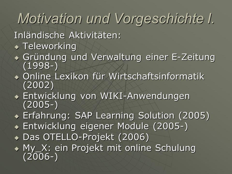 Motivation und Vorgeschichte I. Inländische Aktivitäten: Teleworking Teleworking Gründung und Verwaltung einer E-Zeitung (1998-) Gründung und Verwaltu