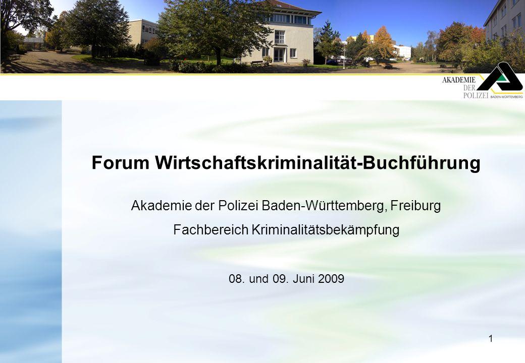 1 Forum Wirtschaftskriminalität-Buchführung Akademie der Polizei Baden-Württemberg, Freiburg Fachbereich Kriminalitätsbekämpfung 08. und 09. Juni 2009