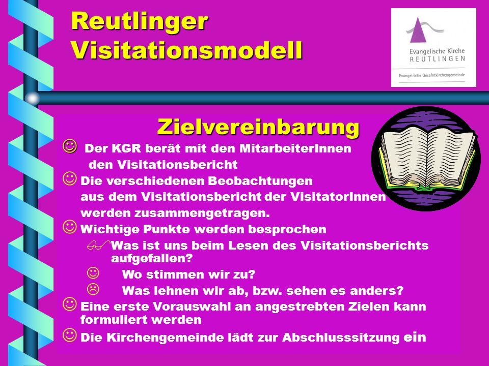 Reutlinger Visitationsmodell Zielvereinbarung Der KGR berät mit den MitarbeiterInnen den Visitationsbericht Die verschiedenen Beobachtungen aus dem Visitationsbericht der VisitatorInnen werden zusammengetragen.