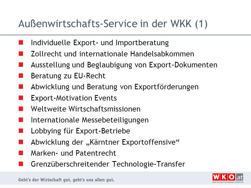 Außenwirtschafts-Service in der WKK (1) Individuelle Export- und Importberatung Zollrecht und internationale Handelsabkommen Ausstellung und Beglaubig