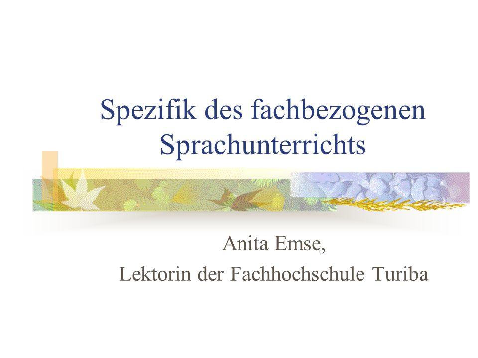 Spezifik des fachbezogenen Sprachunterrichts Anita Emse, Lektorin der Fachhochschule Turiba
