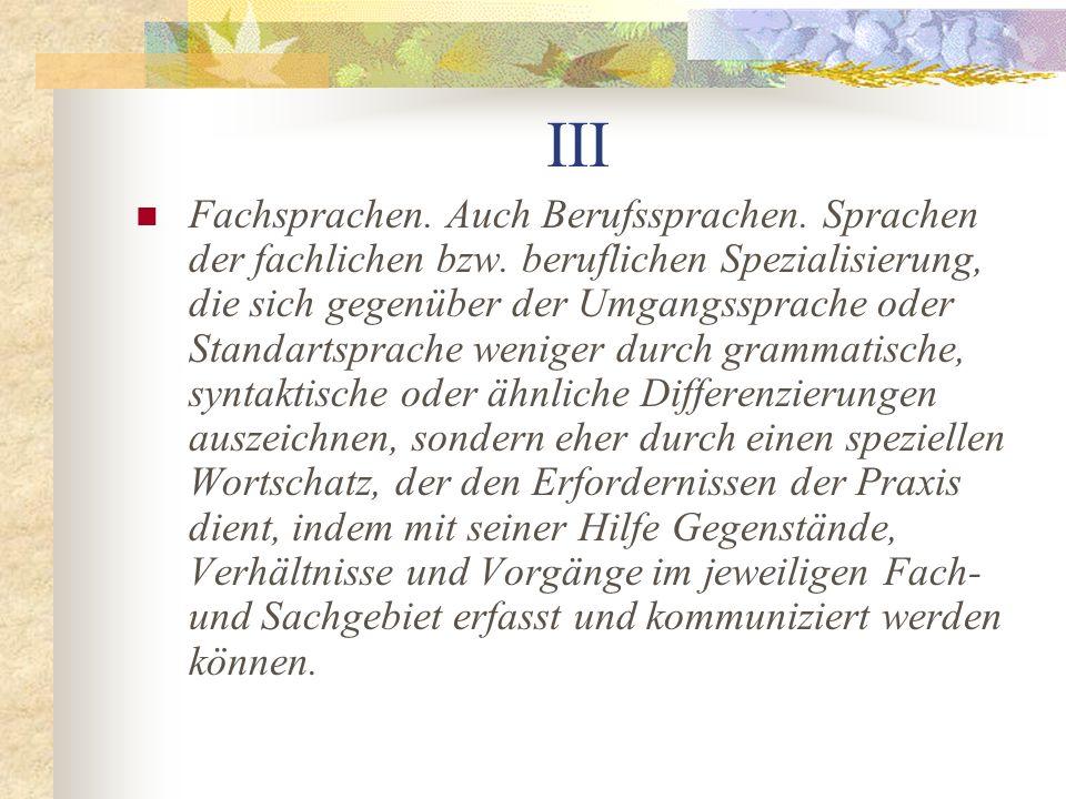 III Fachsprachen.Auch Berufssprachen. Sprachen der fachlichen bzw.