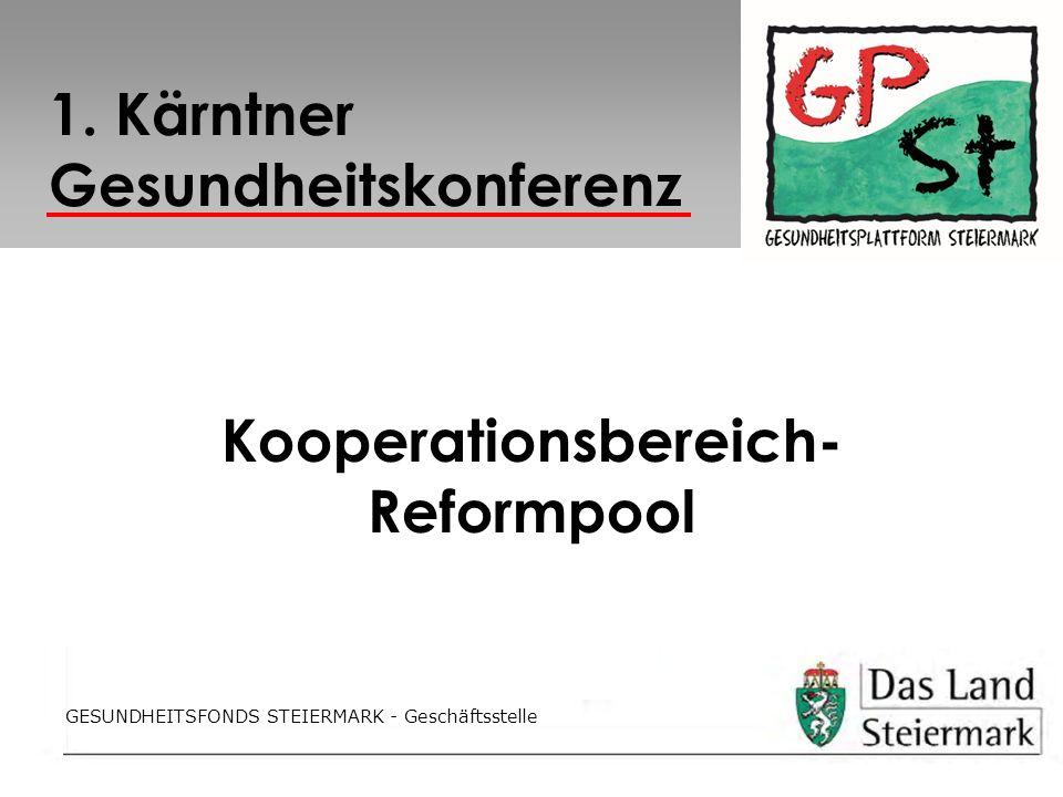GESUNDHEITSFONDS STEIERMARK - Geschäftsstelle Kooperationsbereich- Reformpool GESUNDHEITSFONDS STEIERMARK - Geschäftsstelle 1. Kärntner Gesundheitskon