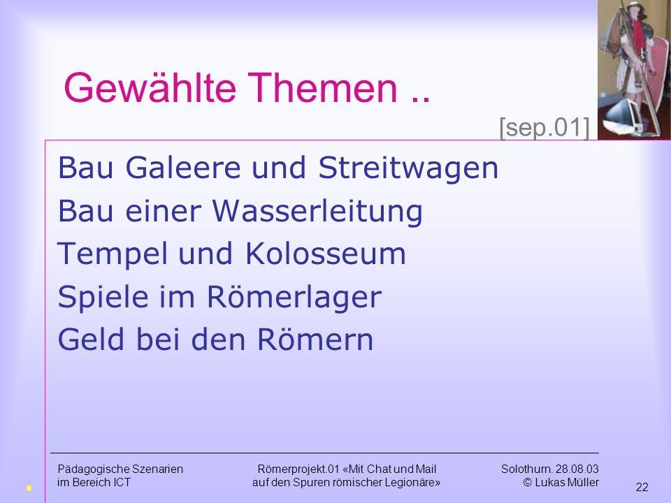 Solothurn. 28.08.03 © Lukas Müller 21 Pädagogische Szenarien im Bereich ICT Römerprojekt.01 «Mit Chat und Mail auf den Spuren römischer Legionäre» Gew