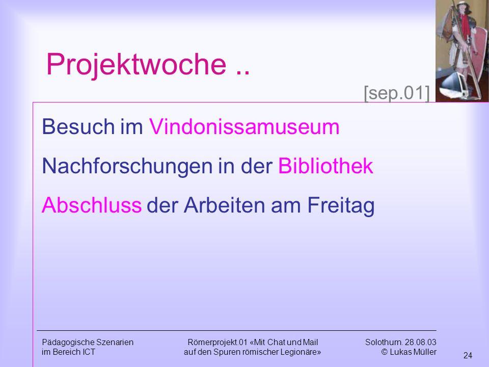 Solothurn. 28.08.03 © Lukas Müller 23 Pädagogische Szenarien im Bereich ICT Römerprojekt.01 «Mit Chat und Mail auf den Spuren römischer Legionäre» Täg
