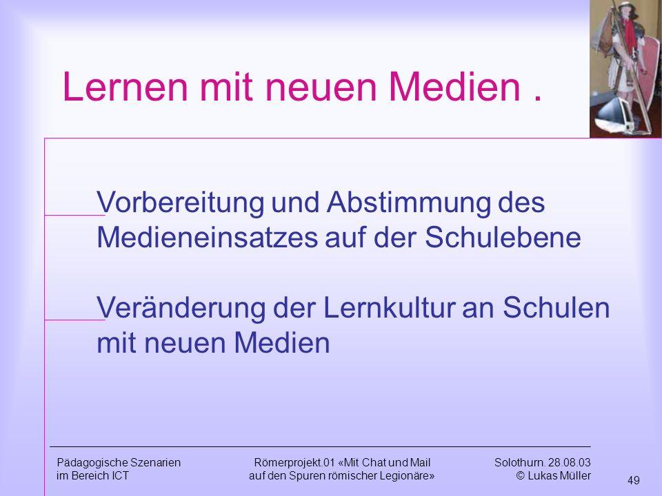 Solothurn. 28.08.03 © Lukas Müller 48 Pädagogische Szenarien im Bereich ICT Römerprojekt.01 «Mit Chat und Mail auf den Spuren römischer Legionäre» Sta