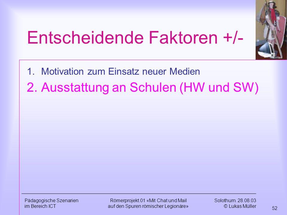 Solothurn. 28.08.03 © Lukas Müller 51 Pädagogische Szenarien im Bereich ICT Römerprojekt.01 «Mit Chat und Mail auf den Spuren römischer Legionäre» Ent