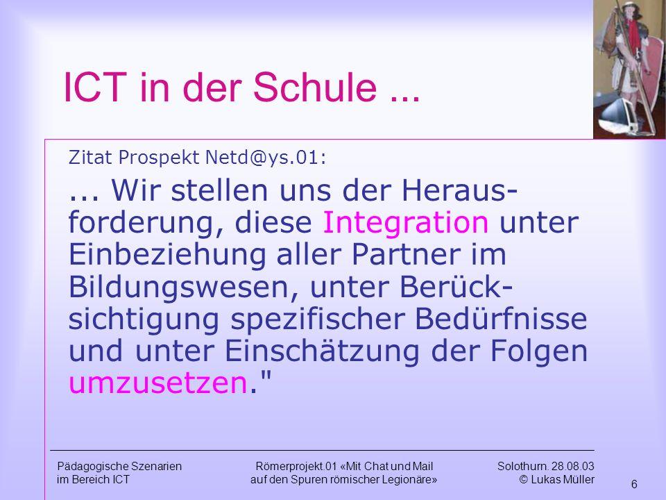 Solothurn. 28.08.03 © Lukas Müller 5 Pädagogische Szenarien im Bereich ICT Römerprojekt.01 «Mit Chat und Mail auf den Spuren römischer Legionäre» ICT