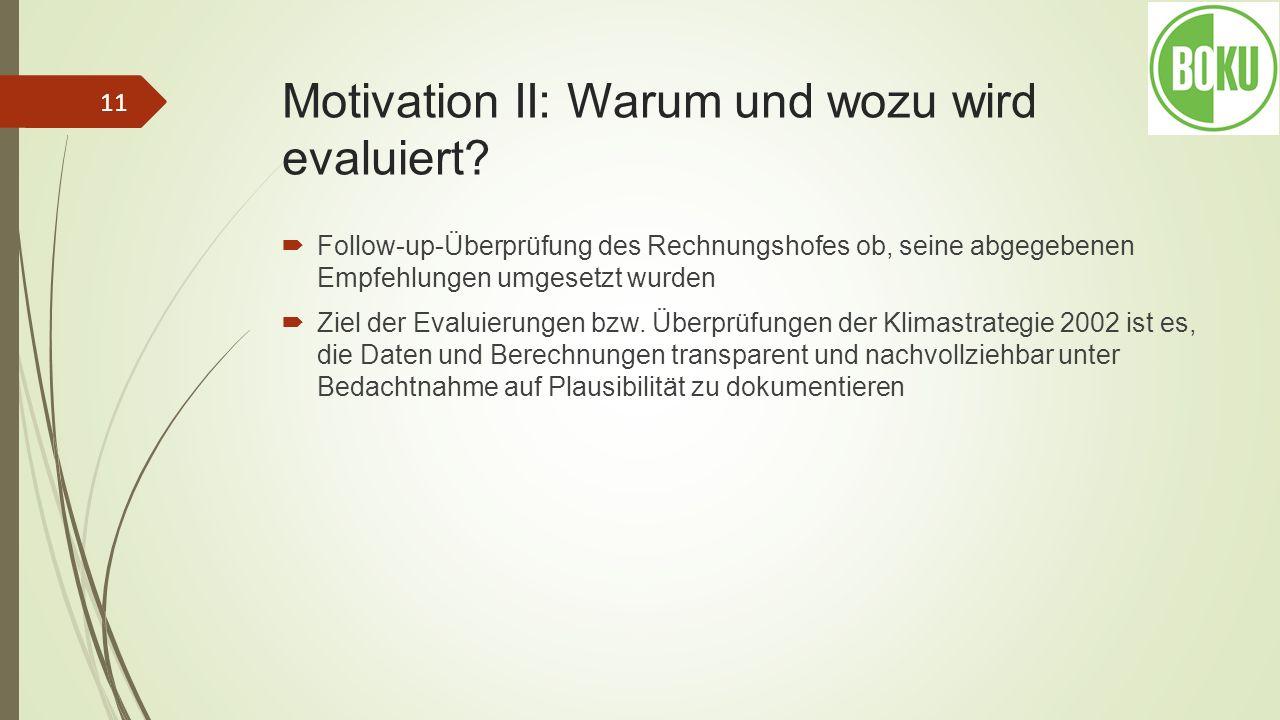 Motivation II: Warum und wozu wird evaluiert? Follow-up-Überprüfung des Rechnungshofes ob, seine abgegebenen Empfehlungen umgesetzt wurden Ziel der Ev