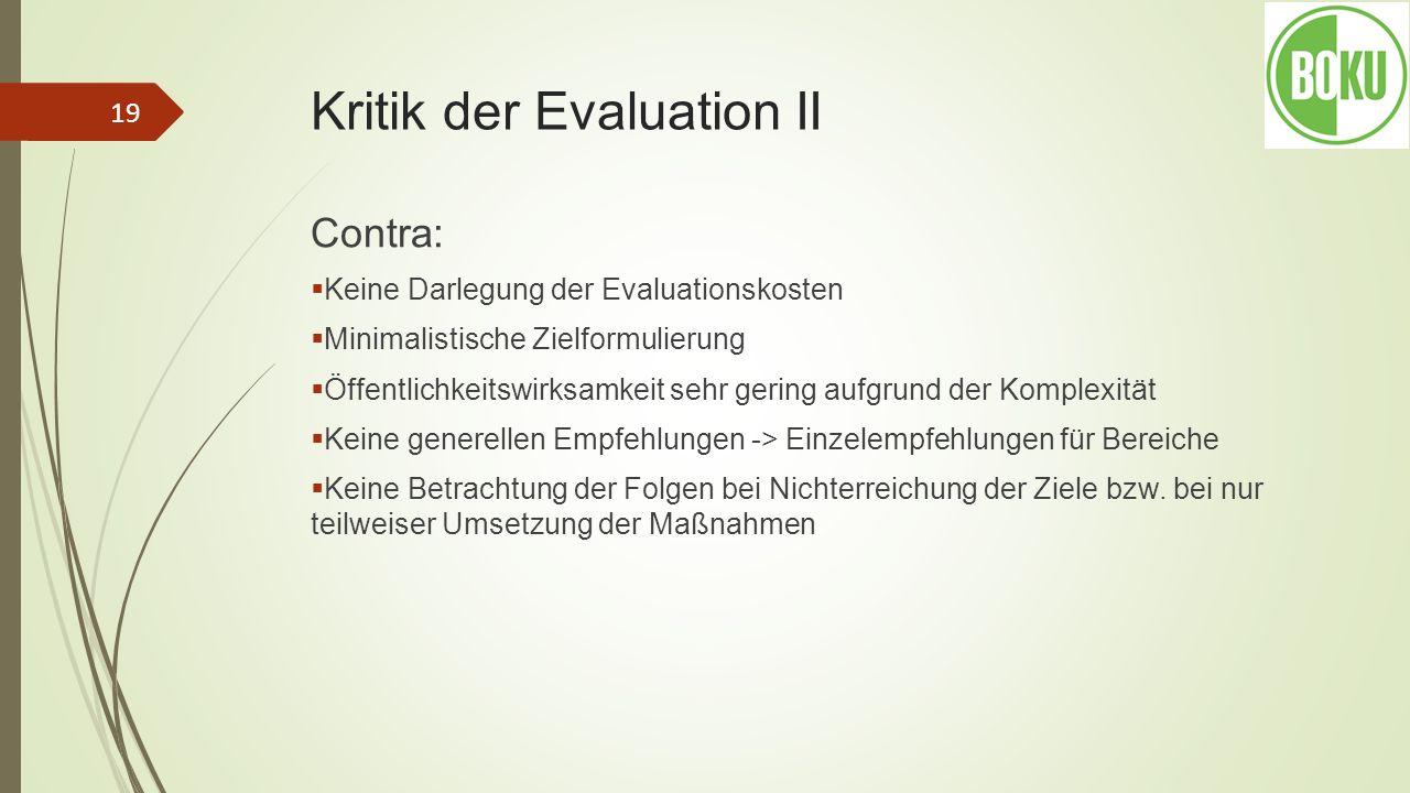 Kritik der Evaluation II Contra: Keine Darlegung der Evaluationskosten Minimalistische Zielformulierung Öffentlichkeitswirksamkeit sehr gering aufgrun