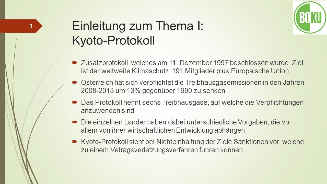 Einleitung zum Thema I: Kyoto-Protokoll Zusatzprotokoll, welches am 11. Dezember 1997 beschlossen wurde. Ziel ist der weltweite Klimaschutz. 191 Mitgl