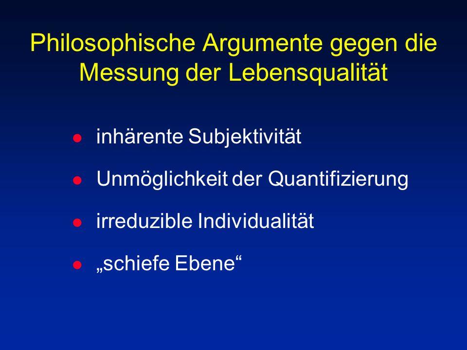 Philosophische Argumente gegen die Messung der Lebensqualität l inhärente Subjektivität l Unmöglichkeit der Quantifizierung l irreduzible Individualit