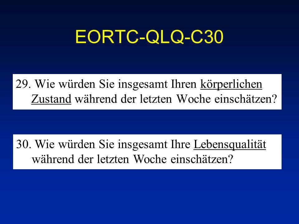 EORTC-QLQ-C30 29. Wie würden Sie insgesamt Ihren körperlichen Zustand während der letzten Woche einschätzen? 30. Wie würden Sie insgesamt Ihre Lebensq