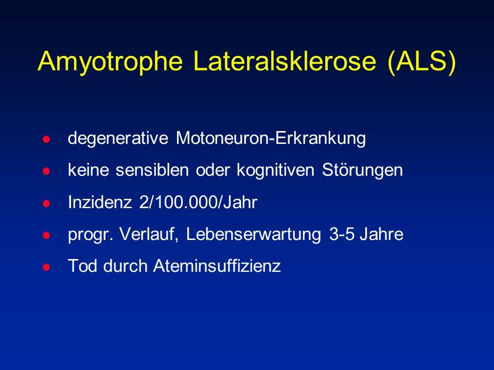 Amyotrophe Lateralsklerose (ALS) l degenerative Motoneuron-Erkrankung l keine sensiblen oder kognitiven Störungen l Inzidenz 2/100.000/Jahr l progr. V