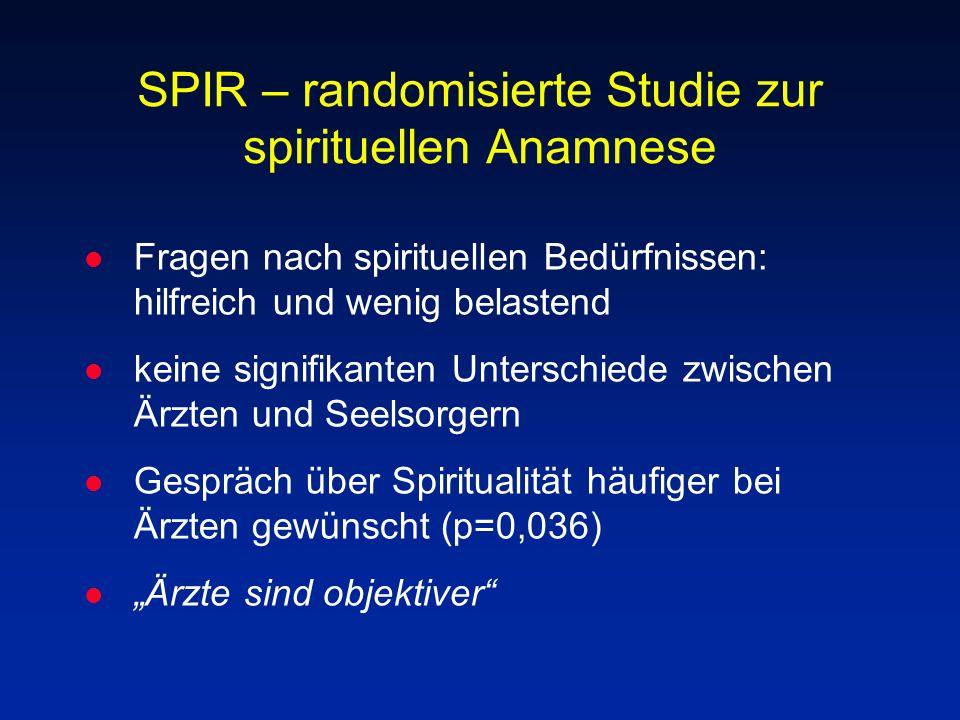 SPIR – randomisierte Studie zur spirituellen Anamnese l Fragen nach spirituellen Bedürfnissen: hilfreich und wenig belastend l keine signifikanten Unt