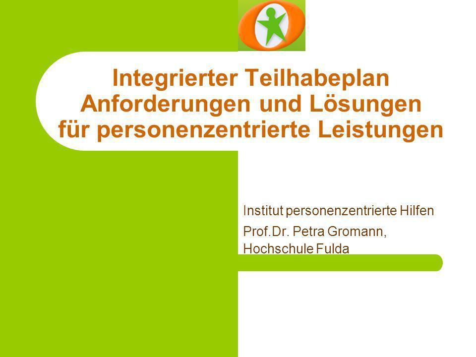 Integrierter Teilhabeplan Anforderungen und Lösungen für personenzentrierte Leistungen Institut personenzentrierte Hilfen Prof.Dr. Petra Gromann, Hoch