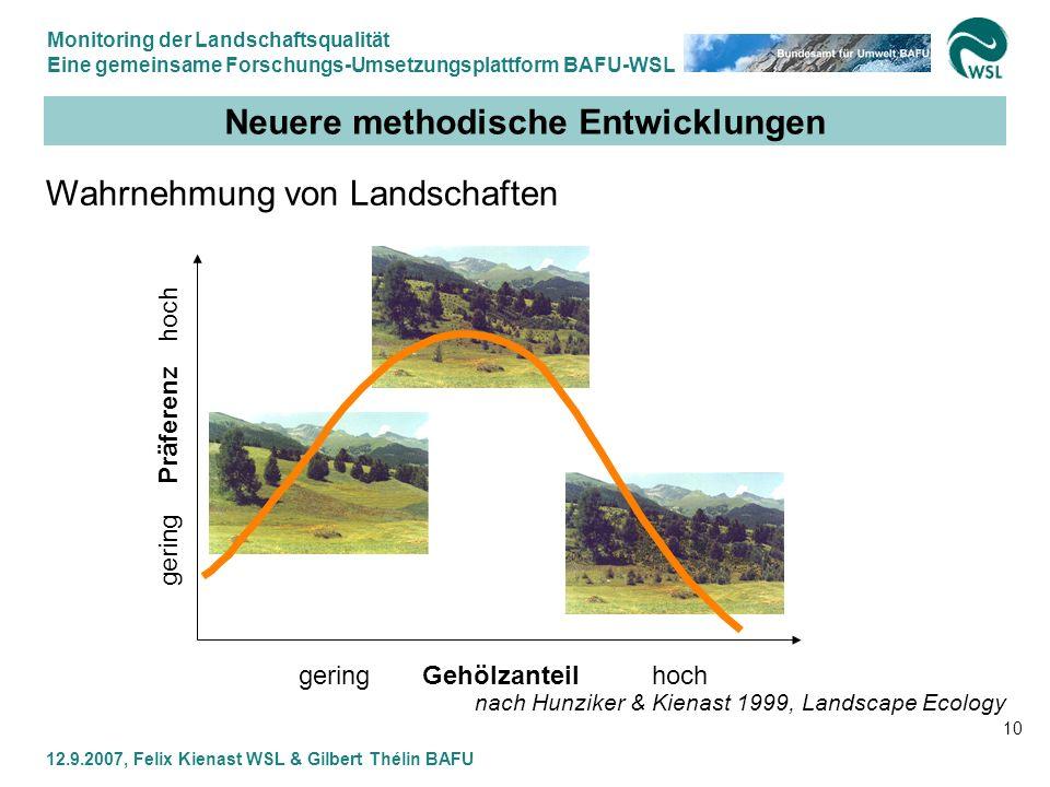 Monitoring der Landschaftsqualität Eine gemeinsame Forschungs-Umsetzungsplattform BAFU-WSL 12.9.2007, Felix Kienast WSL & Gilbert Thélin BAFU 10 Neuer