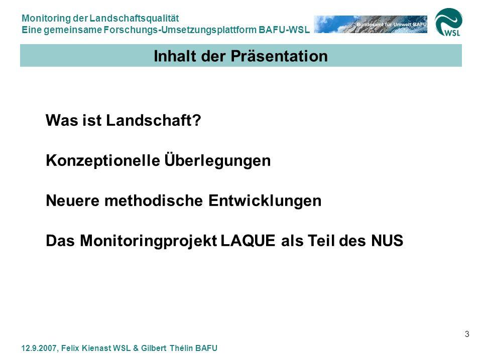 Monitoring der Landschaftsqualität Eine gemeinsame Forschungs-Umsetzungsplattform BAFU-WSL 12.9.2007, Felix Kienast WSL & Gilbert Thélin BAFU 3 Inhalt