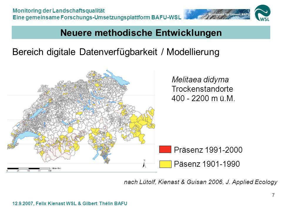 Monitoring der Landschaftsqualität Eine gemeinsame Forschungs-Umsetzungsplattform BAFU-WSL 12.9.2007, Felix Kienast WSL & Gilbert Thélin BAFU 7 Neuere