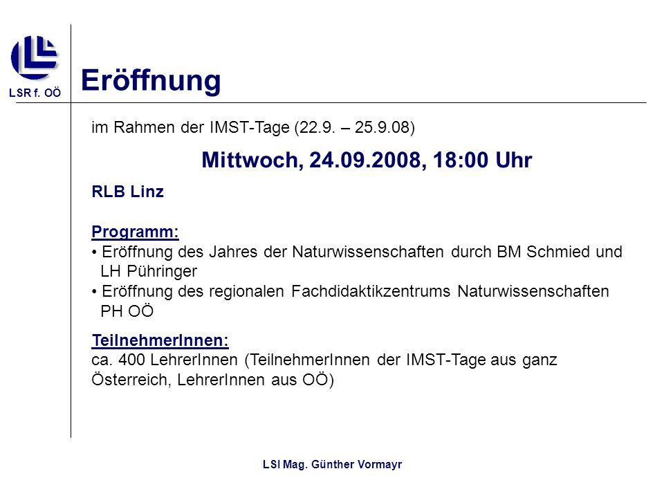 LSR f. OÖ LSI Mag. Günther Vormayr Eröffnung im Rahmen der IMST-Tage (22.9. – 25.9.08) Mittwoch, 24.09.2008, 18:00 Uhr RLB Linz Programm: Eröffnung de