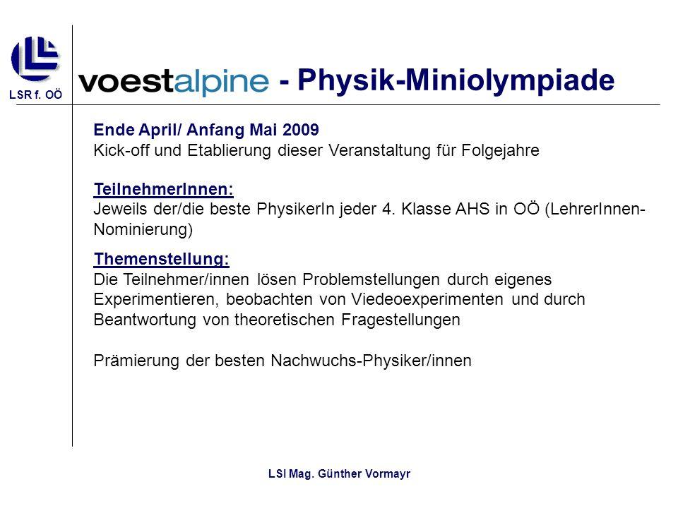LSR f. OÖ LSI Mag. Günther Vormayr - Physik-Miniolympiade Ende April/ Anfang Mai 2009 Kick-off und Etablierung dieser Veranstaltung für Folgejahre Tei
