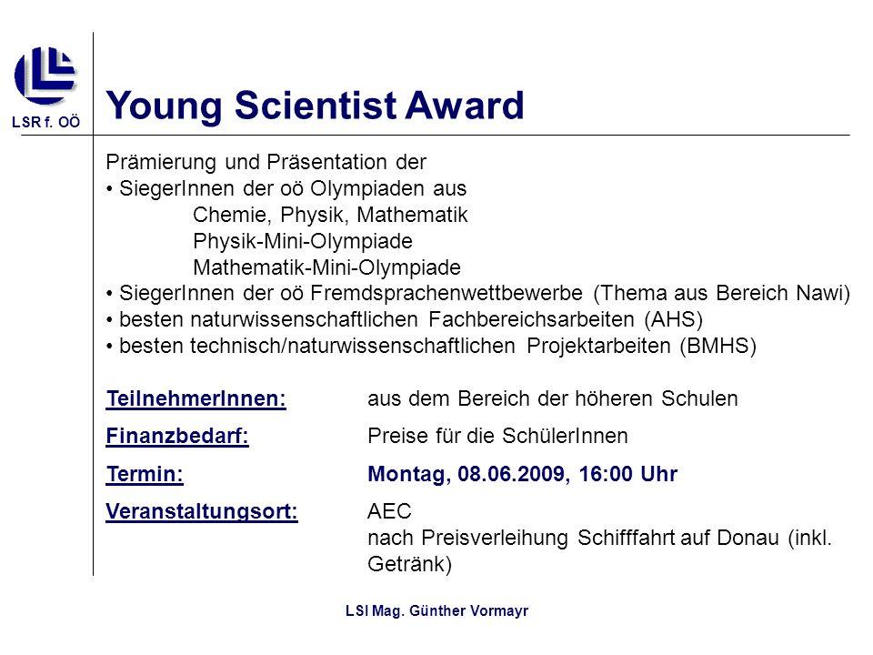 LSR f. OÖ LSI Mag. Günther Vormayr Young Scientist Award Prämierung und Präsentation der SiegerInnen der oö Olympiaden aus Chemie, Physik, Mathematik