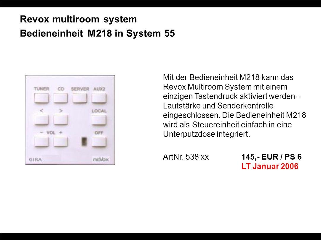 Revox multiroom system Bedieneinheit M218 in System 55 Mit der Bedieneinheit M218 kann das Revox Multiroom System mit einem einzigen Tastendruck aktiv