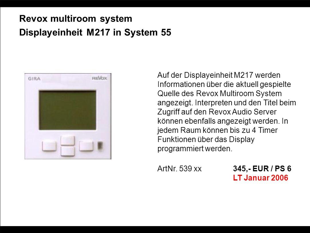 Revox multiroom system Displayeinheit M217 in System 55 Auf der Displayeinheit M217 werden Informationen über die aktuell gespielte Quelle des Revox M