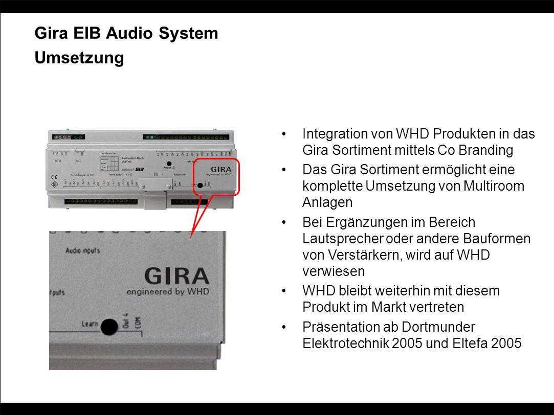Gira EIB Audio System Umsetzung Integration von WHD Produkten in das Gira Sortiment mittels Co Branding Das Gira Sortiment ermöglicht eine komplette U