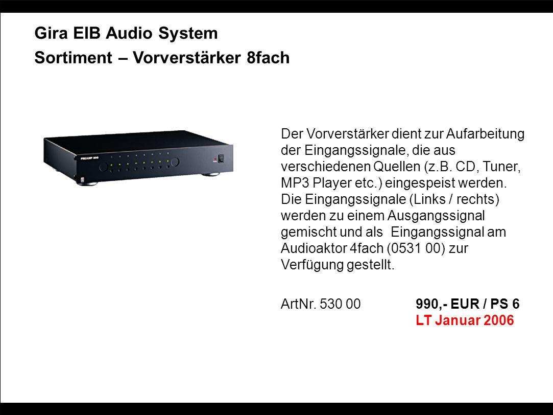Gira EIB Audio System Sortiment – Vorverstärker 8fach Der Vorverstärker dient zur Aufarbeitung der Eingangssignale, die aus verschiedenen Quellen (z.B